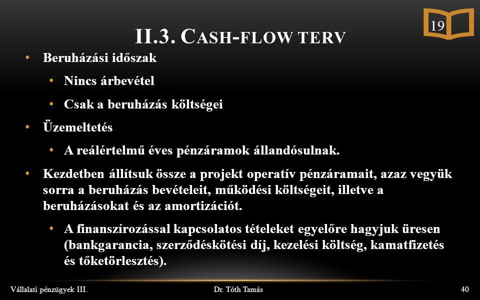 Dr. Tóth Tamás Vállalati pénzügyek III.40 Beruházási időszak Nincs árbevétel Csak a beruházás költségei Üzemeltetés A reálértelmű éves pénzáramok álla