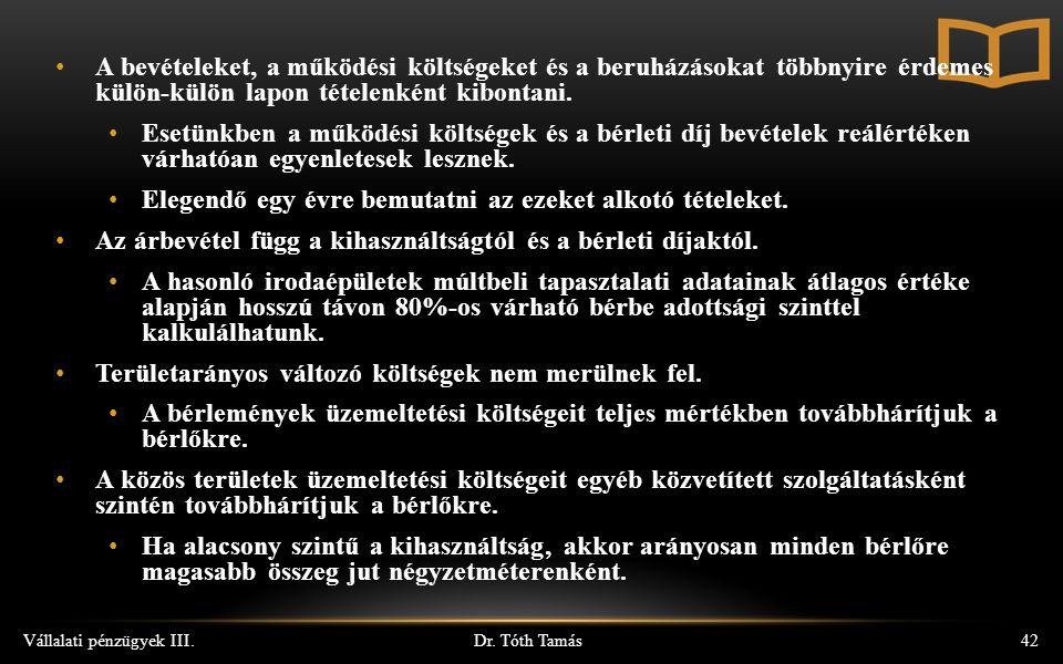Dr. Tóth Tamás Vállalati pénzügyek III.42 A bevételeket, a működési költségeket és a beruházásokat többnyire érdemes külön-külön lapon tételenként kib