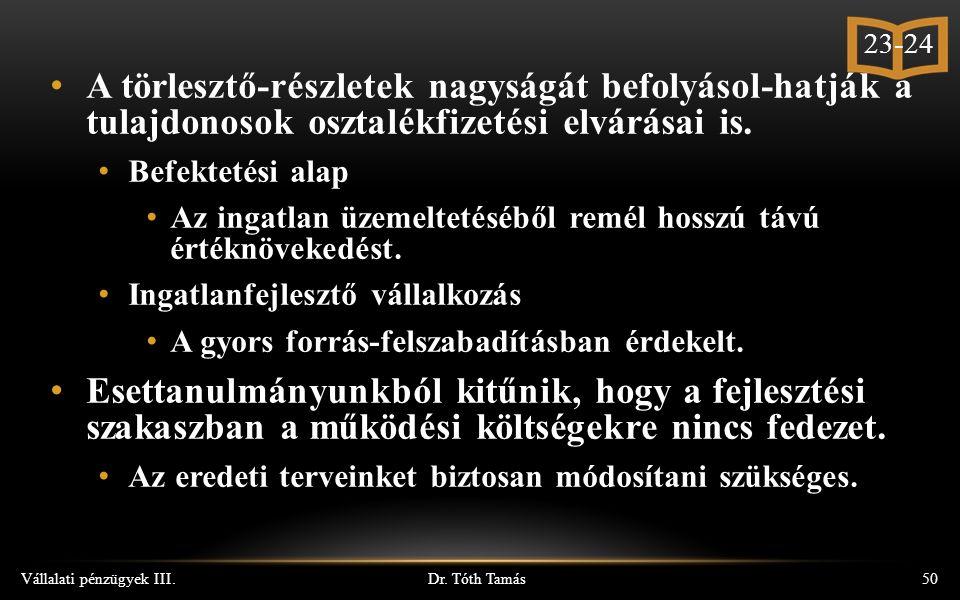 Dr. Tóth Tamás Vállalati pénzügyek III.50 A törlesztő-részletek nagyságát befolyásol-hatják a tulajdonosok osztalékfizetési elvárásai is. Befektetési