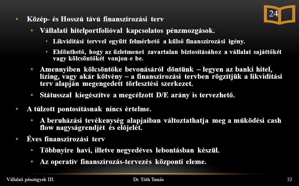Dr. Tóth Tamás Vállalati pénzügyek III.52 Közép- és Hosszú távú finanszírozási terv Vállalati hitelportfolióval kapcsolatos pénzmozgások. Likviditási