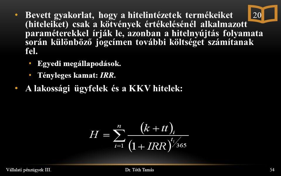 Dr. Tóth Tamás Vállalati pénzügyek III.54 Bevett gyakorlat, hogy a hitelintézetek termékeiket (hiteleiket) csak a kötvények értékelésénél alkalmazott