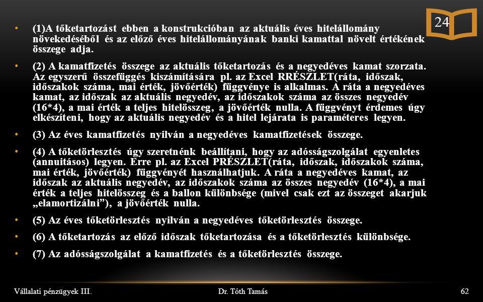 Dr. Tóth Tamás Vállalati pénzügyek III.62 (1)A tőketartozást ebben a konstrukcióban az aktuális éves hitelállomány növekedéséből és az előző éves hite