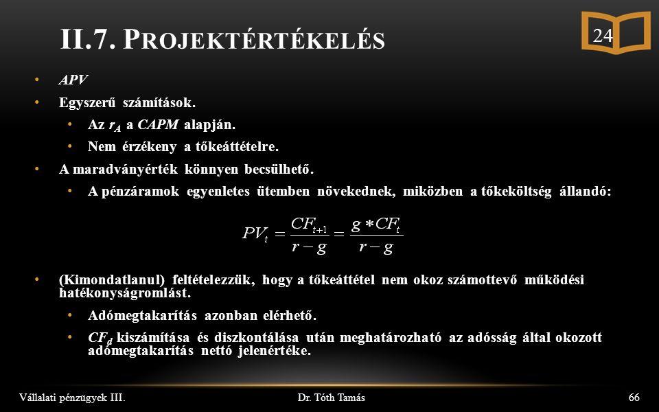 Dr. Tóth Tamás Vállalati pénzügyek III.66 II.7. P ROJEKTÉRTÉKELÉS APV Egyszerű számítások.