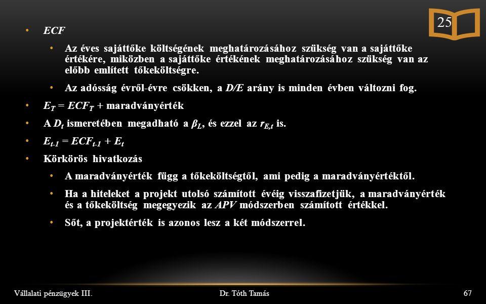 Dr. Tóth Tamás Vállalati pénzügyek III.67 ECF Az éves sajáttőke költségének meghatározásához szükség van a sajáttőke értékére, miközben a sajáttőke ér