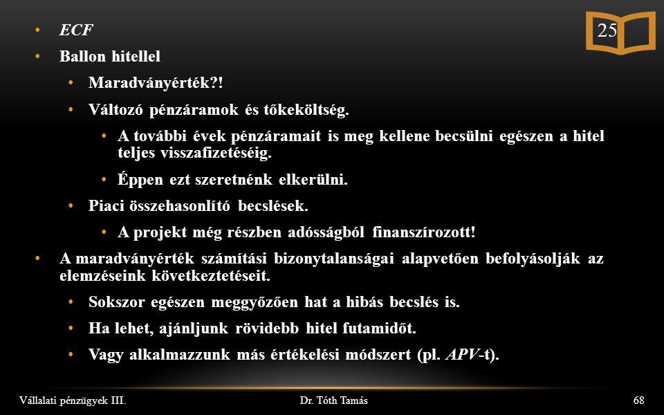 Dr. Tóth Tamás Vállalati pénzügyek III.68 ECF Ballon hitellel Maradványérték .