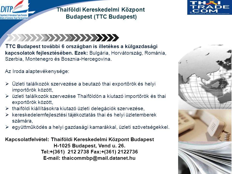 Thaiföldi Kereskedelmi Központ Budapest (TTC Budapest) T TC Budapest további 6 országban is illetékes a külgazdasági kapcsolatok fejlesztésében.