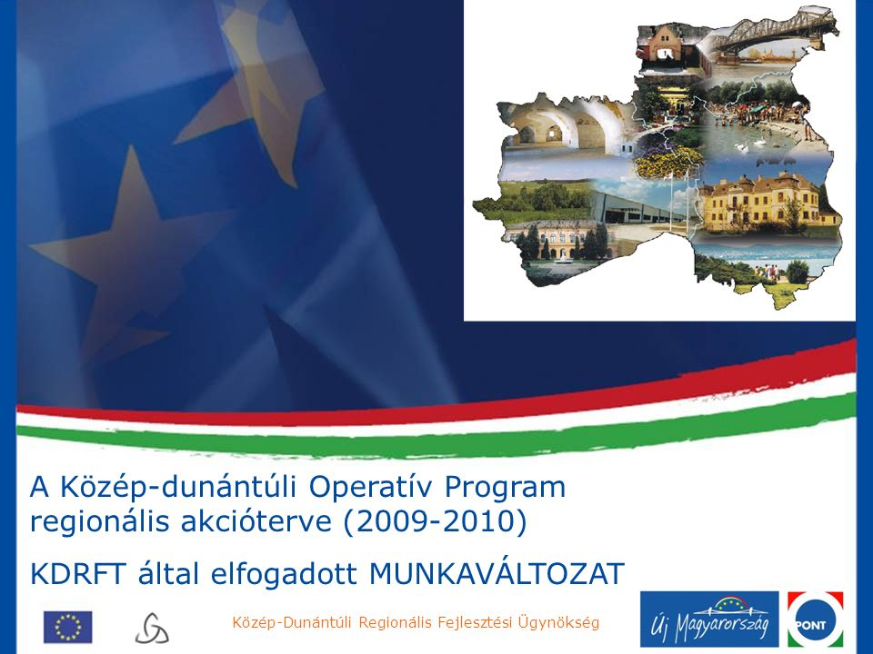 A Közép-dunántúli Operatív Program regionális akcióterve (2009-2010) KDRFT által elfogadott MUNKAVÁLTOZAT Közép-Dunántúli Regionális Fejlesztési Ügynökség