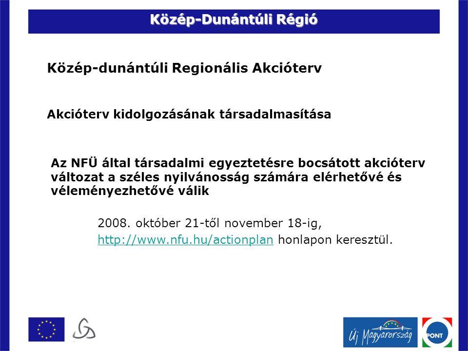 Közép-dunántúli Regionális Akcióterv Akcióterv kidolgozásának társadalmasítása Az NFÜ által társadalmi egyeztetésre bocsátott akcióterv változat a széles nyilvánosság számára elérhetővé és véleményezhetővé válik 2008.