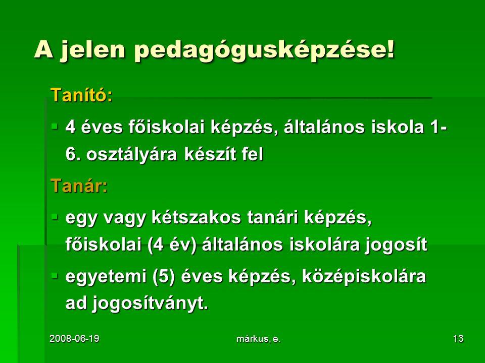 2008-06-19márkus, e.13 A jelen pedagógusképzése.