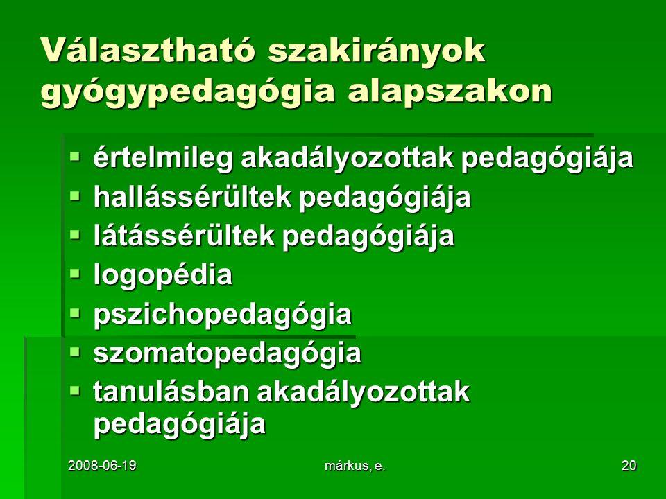 2008-06-19márkus, e.20 Választható szakirányok gyógypedagógia alapszakon  értelmileg akadályozottak pedagógiája  hallássérültek pedagógiája  látássérültek pedagógiája  logopédia  pszichopedagógia  szomatopedagógia  tanulásban akadályozottak pedagógiája