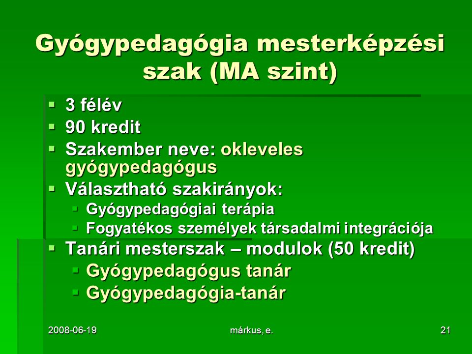 2008-06-19márkus, e.21 Gyógypedagógia mesterképzési szak (MA szint)  3 félév  90 kredit  Szakember neve: okleveles gyógypedagógus  Választható sza