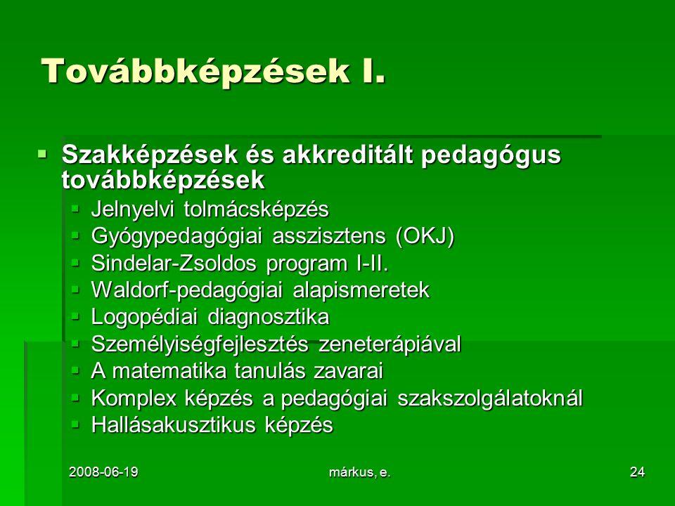 2008-06-19márkus, e.24 Továbbképzések I.  Szakképzések és akkreditált pedagógus továbbképzések  Jelnyelvi tolmácsképzés  Gyógypedagógiai assziszten