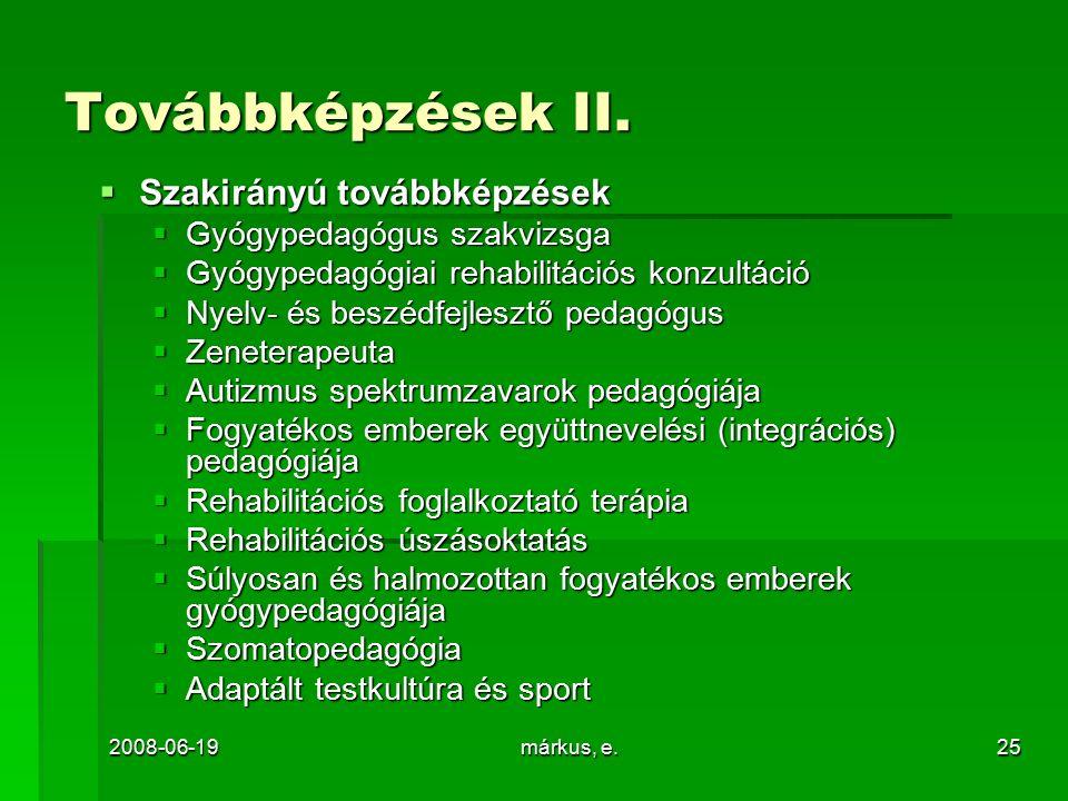2008-06-19márkus, e.25 Továbbképzések II.  Szakirányú továbbképzések  Gyógypedagógus szakvizsga  Gyógypedagógiai rehabilitációs konzultáció  Nyelv