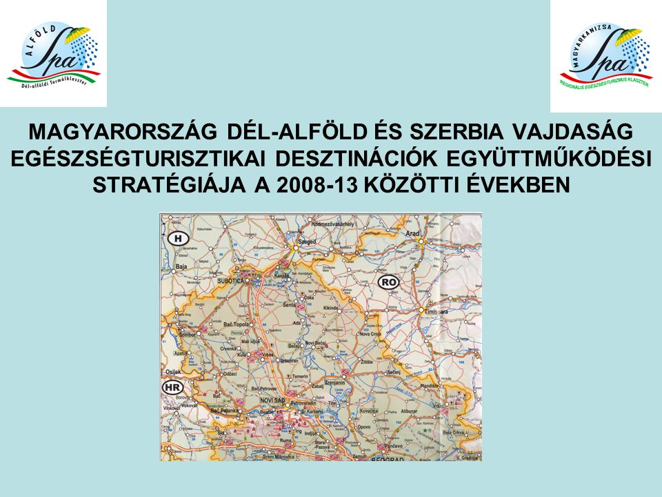 MAGYARORSZÁG DÉL-ALFÖLD ÉS SZERBIA VAJDASÁG EGÉSZSÉGTURISZTIKAI DESZTINÁCIÓK EGYÜTTMŰKÖDÉSI STRATÉGIÁJA A 2008-13 KÖZÖTTI ÉVEKBEN