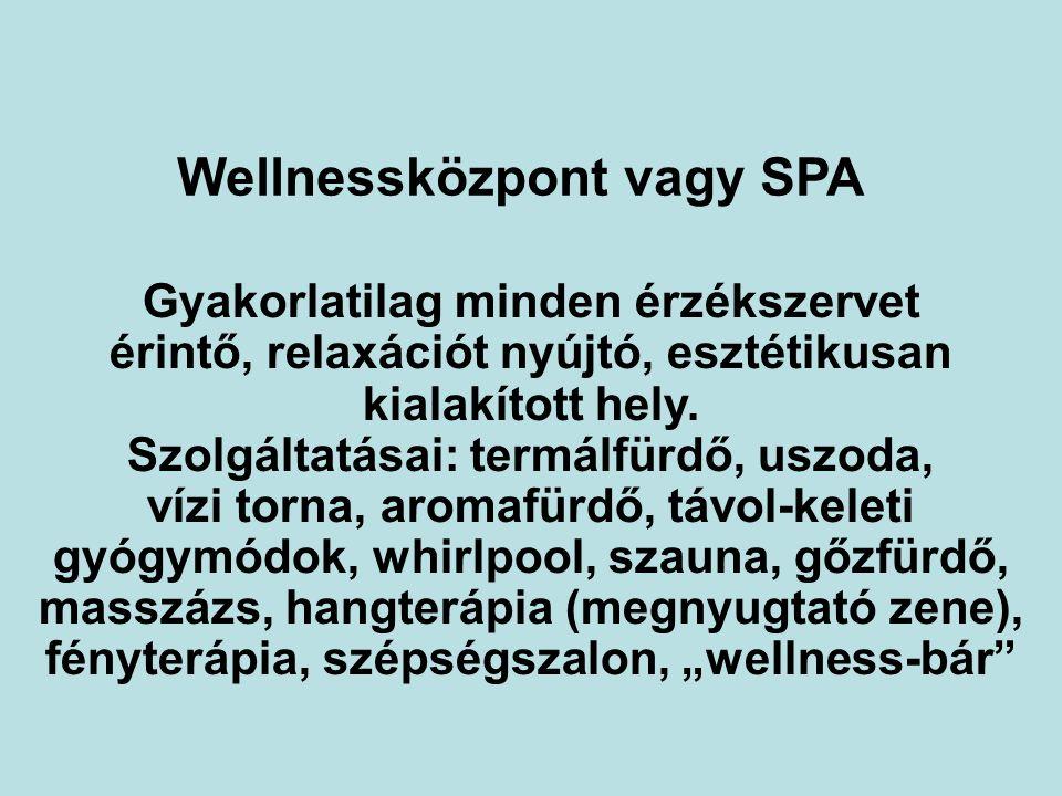 Wellnessközpont vagy SPA Gyakorlatilag minden érzékszervet érintő, relaxációt nyújtó, esztétikusan kialakított hely.