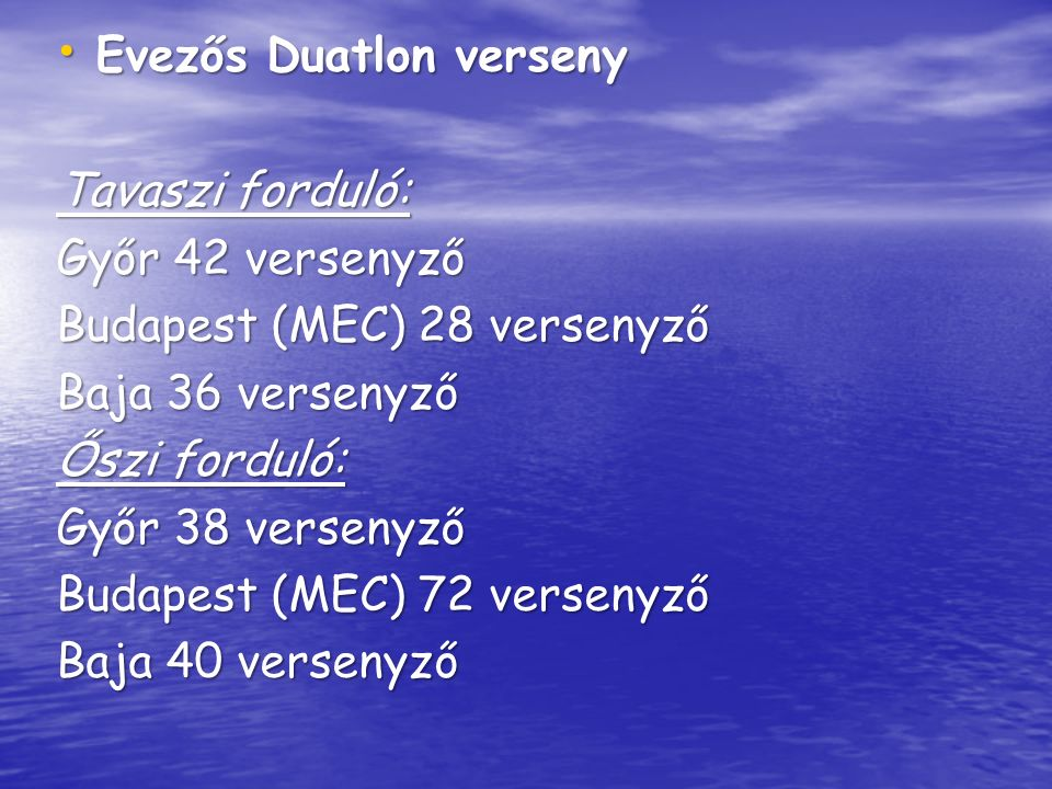 Evezős Duatlon verseny Evezős Duatlon verseny Tavaszi forduló: Győr 42 versenyző Budapest (MEC) 28 versenyző Baja 36 versenyző Őszi forduló: Győr 38 versenyző Budapest (MEC) 72 versenyző Baja 40 versenyző