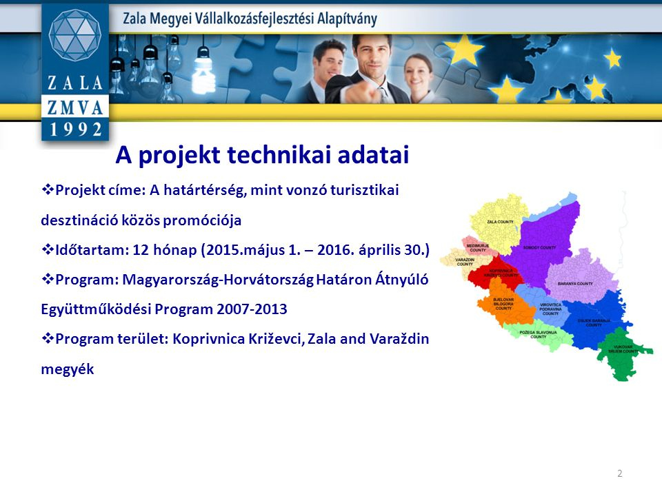  Projekt címe: A határtérség, mint vonzó turisztikai desztináció közös promóciója  Időtartam: 12 hónap (2015.május 1. – 2016. április 30.)  Program
