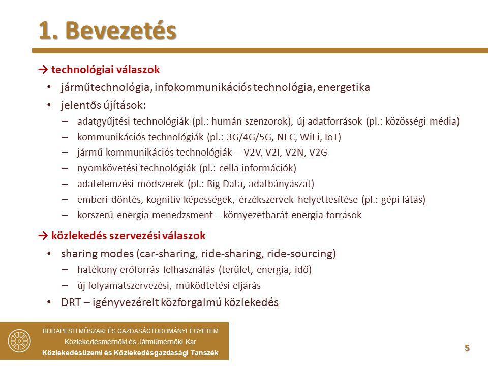 5 → technológiai válaszok járműtechnológia, infokommunikációs technológia, energetika jelentős újítások: – adatgyűjtési technológiák (pl.: humán szenzorok), új adatforrások (pl.: közösségi média) – kommunikációs technológiák (pl.: 3G/4G/5G, NFC, WiFi, IoT) – jármű kommunikációs technológiák – V2V, V2I, V2N, V2G – nyomkövetési technológiák (pl.: cella információk) – adatelemzési módszerek (pl.: Big Data, adatbányászat) – emberi döntés, kognitív képességek, érzékszervek helyettesítése (pl.: gépi látás) – korszerű energia menedzsment - környezetbarát energia-források → közlekedés szervezési válaszok sharing modes (car-sharing, ride-sharing, ride-sourcing) – hatékony erőforrás felhasználás (terület, energia, idő) – új folyamatszervezési, működtetési eljárás DRT – igényvezérelt közforgalmú közlekedés 1.