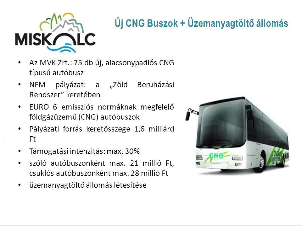 """Új CNG Buszok + Üzemanyagtöltő állomás Az MVK Zrt.: 75 db új, alacsonypadlós CNG típusú autóbusz NFM pályázat: a """"Zöld Beruházási Rendszer keretében EURO 6 emissziós normáknak megfelelő földgázüzemű (CNG) autóbuszok Pályázati forrás keretösszege 1,6 milliárd Ft Támogatási intenzitás: max."""