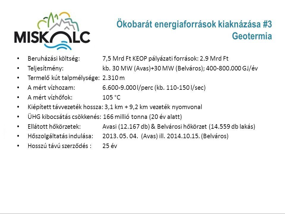 Ökobarát energiaforrások kiaknázása #3 Geotermia Beruházási költség: 7,5 Mrd Ft KEOP pályázati források: 2.9 Mrd Ft Teljesítmény: kb.