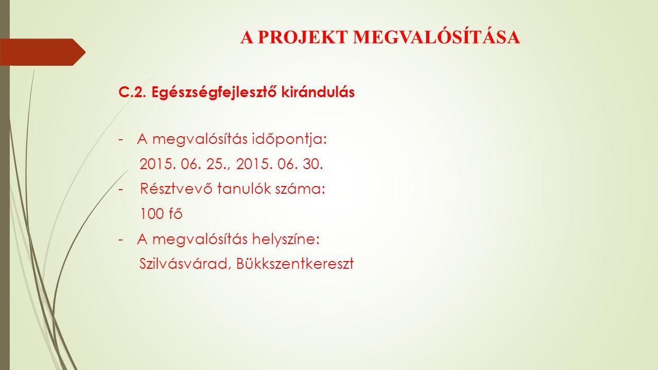 A PROJEKT MEGVALÓSÍTÁSA C.2. Egészségfejlesztő kirándulás -A megvalósítás időpontja: 2015.