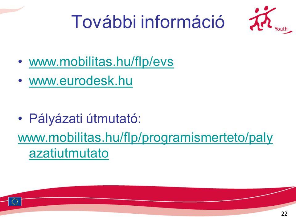 22 További információ www.mobilitas.hu/flp/evs www.eurodesk.hu Pályázati útmutató: www.mobilitas.hu/flp/programismerteto/paly azatiutmutato