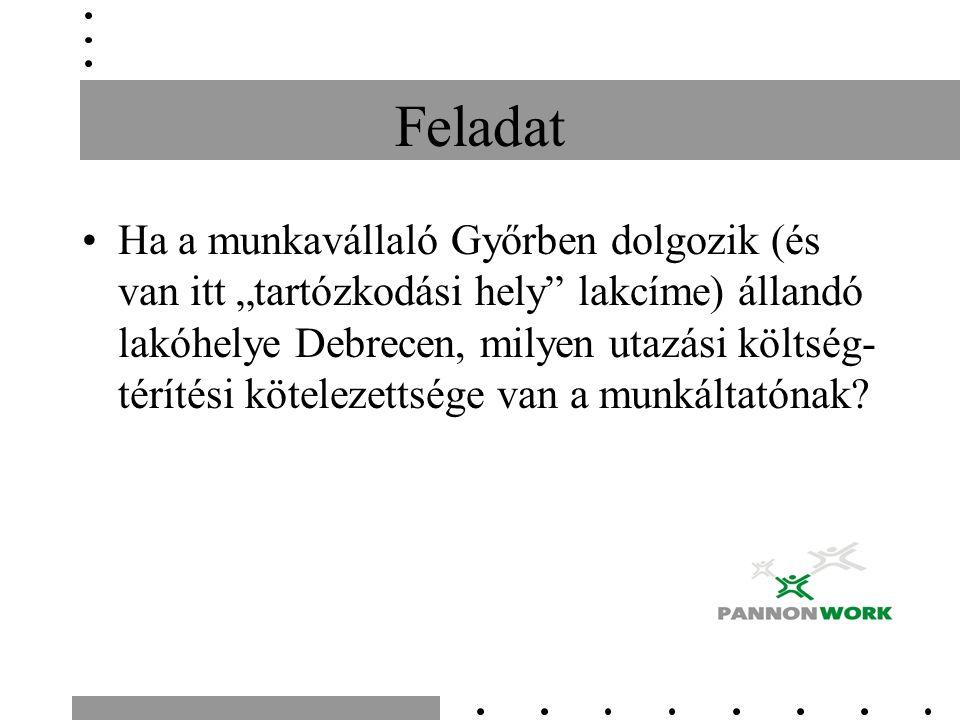 """Feladat Ha a munkavállaló Győrben dolgozik (és van itt """"tartózkodási hely lakcíme) állandó lakóhelye Debrecen, milyen utazási költség- térítési kötelezettsége van a munkáltatónak"""