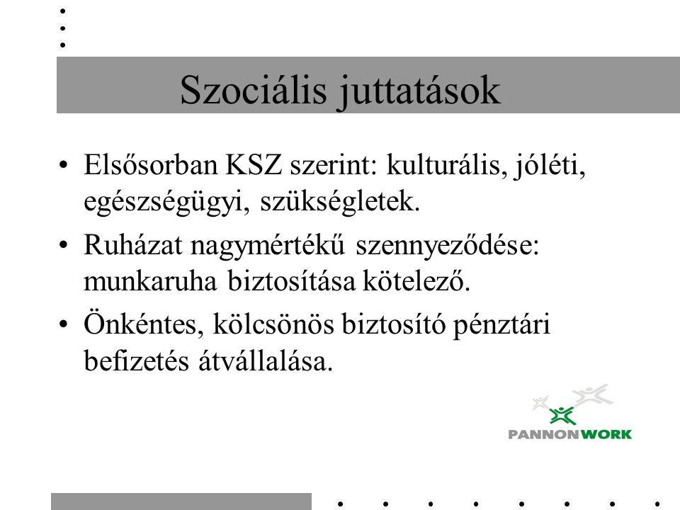 Szociális juttatások Elsősorban KSZ szerint: kulturális, jóléti, egészségügyi, szükségletek. Ruházat nagymértékű szennyeződése: munkaruha biztosítása