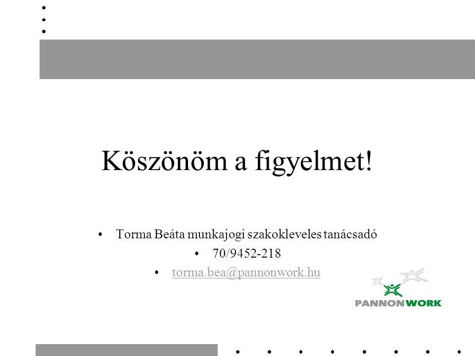 Köszönöm a figyelmet! Torma Beáta munkajogi szakokleveles tanácsadó 70/9452-218 torma.bea@pannonwork.hu