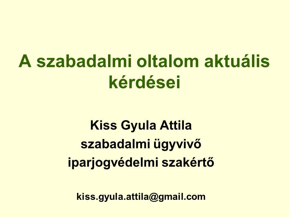 A szabadalmi oltalom aktuális kérdései Kiss Gyula Attila szabadalmi ügyvivő iparjogvédelmi szakértő kiss.gyula.attila@gmail.com
