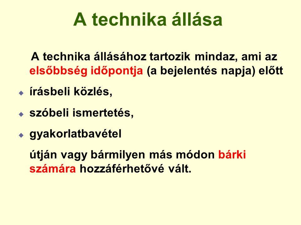 A technika állása A technika állásához tartozik mindaz, ami az elsőbbség időpontja (a bejelentés napja) előtt  írásbeli közlés,  szóbeli ismertetés,