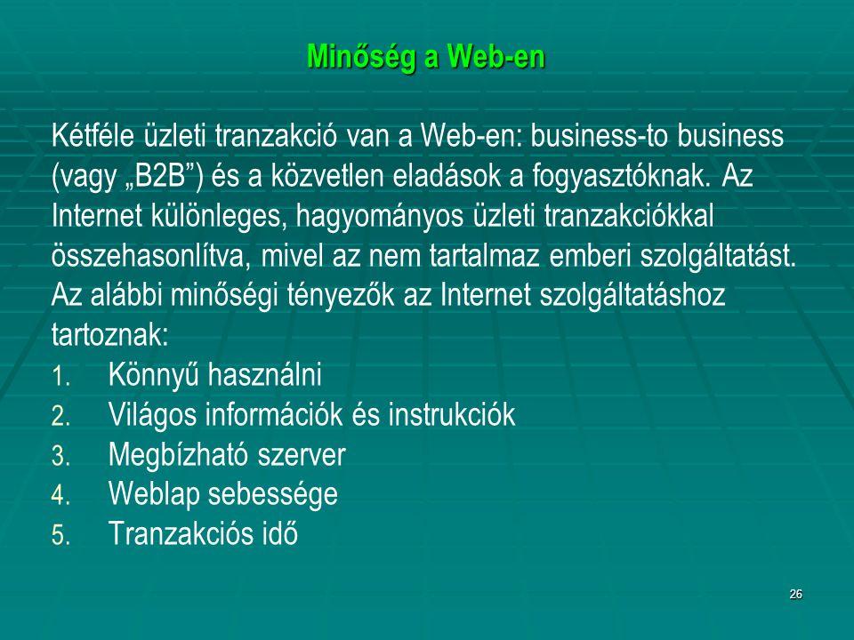 """26 Minőség a Web-en Kétféle üzleti tranzakció van a Web-en: business-to business (vagy """"B2B"""") és a közvetlen eladások a fogyasztóknak. Az Internet kül"""