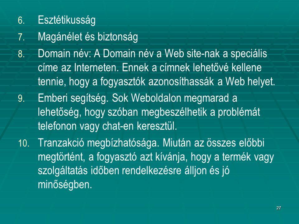 27 6. 6. Esztétikusság 7. 7. Magánélet és biztonság 8. 8. Domain név: A Domain név a Web site-nak a speciális címe az Interneten. Ennek a címnek lehet