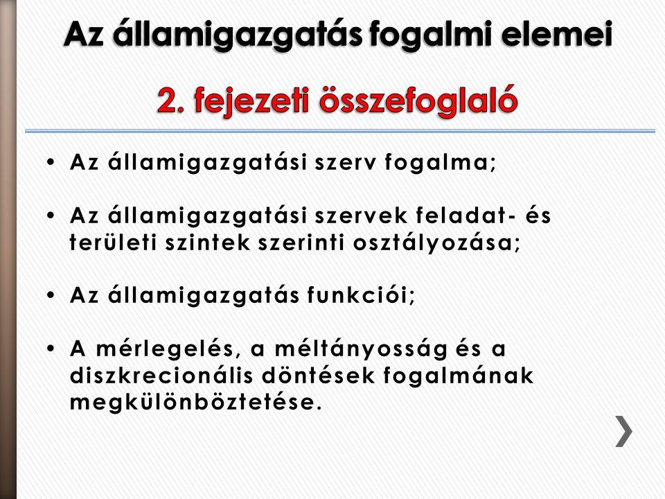 Az államigazgatási szerv fogalma; Az államigazgatási szervek feladat- és területi szintek szerinti osztályozása; Az államigazgatás funkciói; A mérlege