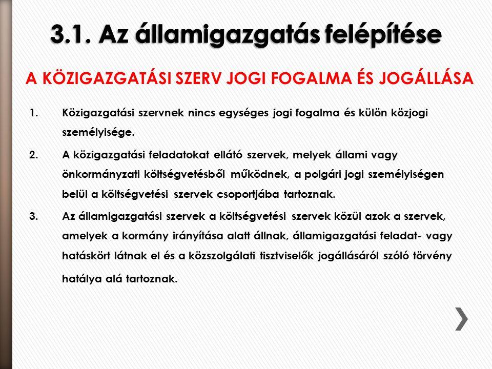 1.Közigazgatási szervnek nincs egységes jogi fogalma és külön közjogi személyisége. 2.A közigazgatási feladatokat ellátó szervek, melyek állami vagy ö