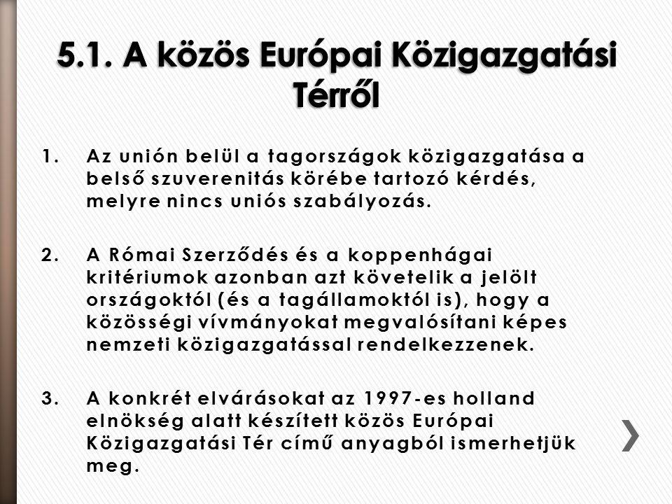 1.Az unión belül a tagországok közigazgatása a belső szuverenitás körébe tartozó kérdés, melyre nincs uniós szabályozás.