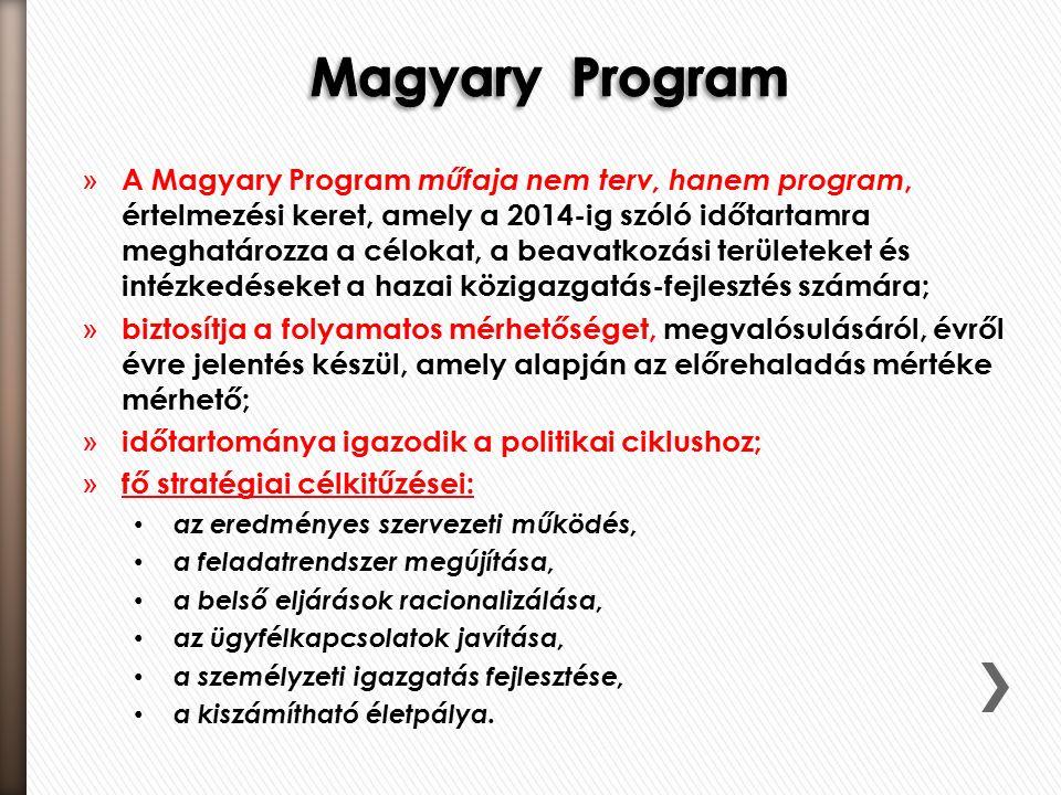 » A Magyary Program műfaja nem terv, hanem program, értelmezési keret, amely a 2014-ig szóló időtartamra meghatározza a célokat, a beavatkozási területeket és intézkedéseket a hazai közigazgatás-fejlesztés számára; » biztosítja a folyamatos mérhetőséget, megvalósulásáról, évről évre jelentés készül, amely alapján az előrehaladás mértéke mérhető; » időtartománya igazodik a politikai ciklushoz; » fő stratégiai célkitűzései: az eredményes szervezeti működés, a feladatrendszer megújítása, a belső eljárások racionalizálása, az ügyfélkapcsolatok javítása, a személyzeti igazgatás fejlesztése, a kiszámítható életpálya.