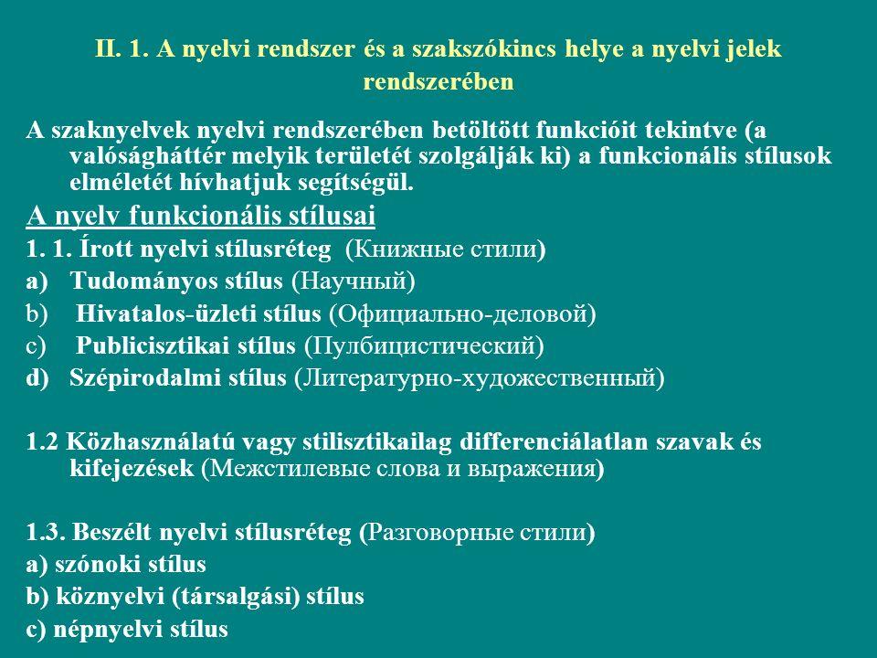 II. 1. A nyelvi rendszer és a szakszókincs helye a nyelvi jelek rendszerében A szaknyelvek nyelvi rendszerében betöltött funkcióit tekintve (a valóság