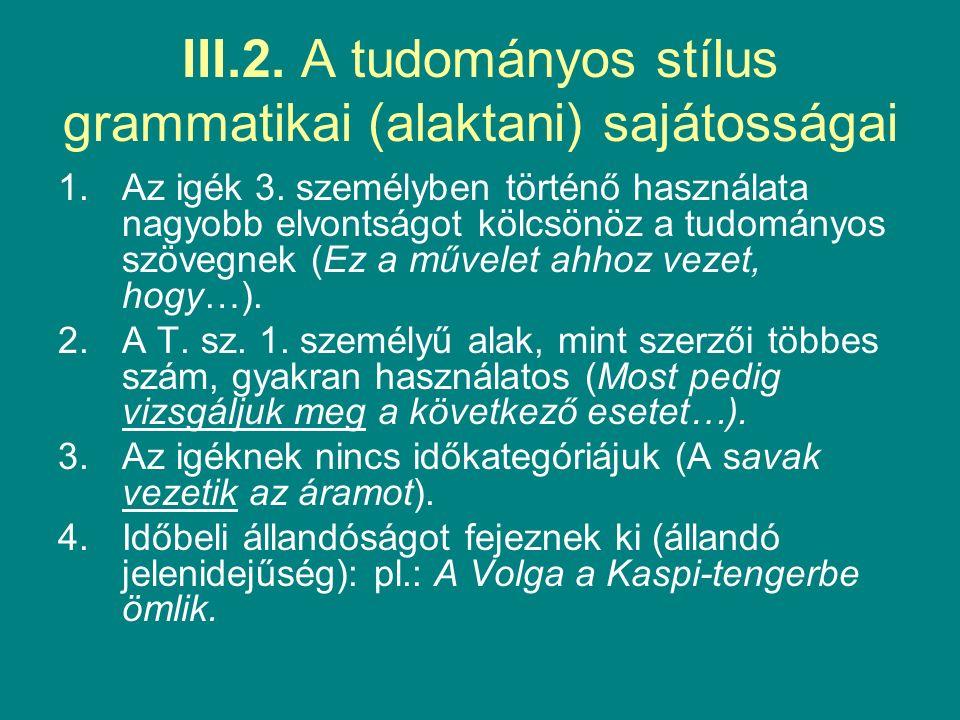 III.2. A tudományos stílus grammatikai (alaktani) sajátosságai 1.Az igék 3.