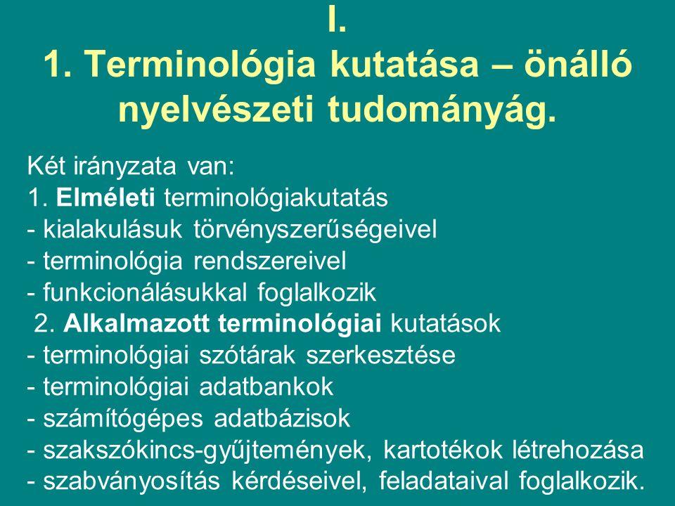 I. 1. Terminológia kutatása – önálló nyelvészeti tudományág.