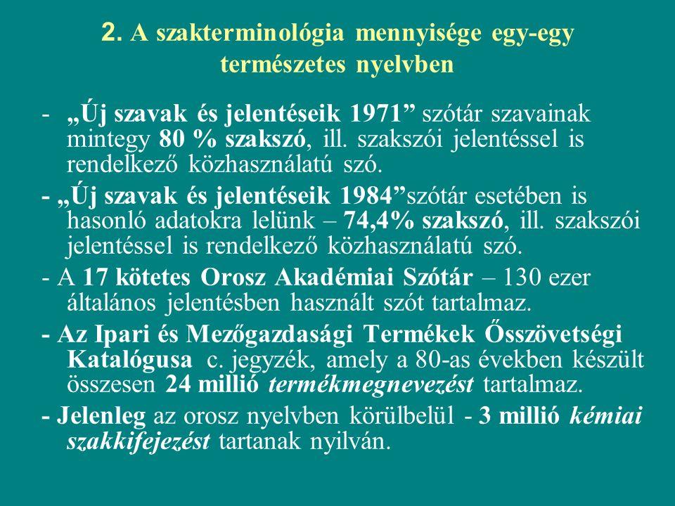 """2. A szakterminológia mennyisége egy-egy természetes nyelvben -""""Új szavak és jelentéseik 1971"""" szótár szavainak mintegy 80 % szakszó, ill. szakszói je"""