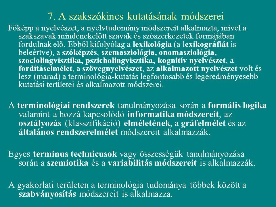 7. A szakszókincs kutatásának módszerei Főképp a nyelvészet, a nyelvtudomány módszereit alkalmazta, mivel a szakszavak mindenekelőtt szavak és szószer