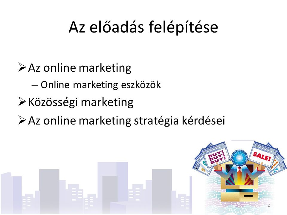 Online marketingstratégia lépései termékstratégiapiackutatásWeboldal tervezésLátogatottság növelésPiacépítésProfit maximalizálás 23