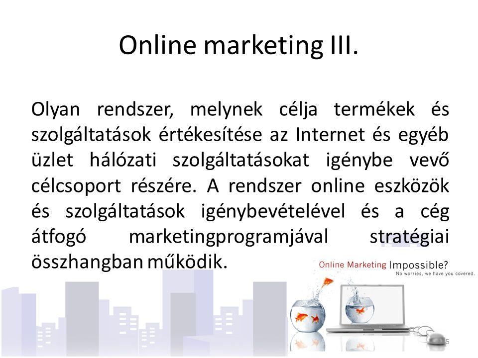 Nincs kontroll -A fogyasztók megtanulják / megtanulták elkerülni a hagyományos reklámot (alap-kontroll hiánya) -Több forrásból szerzik be az információt (kereszt-ellenőrzés) -Módosítják a reklámüzeneteket… Online marketing IV.