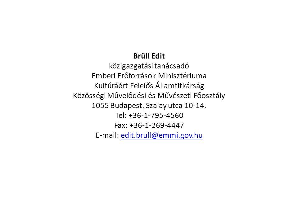 Brüll Edit közigazgatási tanácsadó Emberi Erőforrások Minisztériuma Kultúráért Felelős Államtitkárság Közösségi Művelődési és Művészeti Főosztály 1055 Budapest, Szalay utca 10-14.