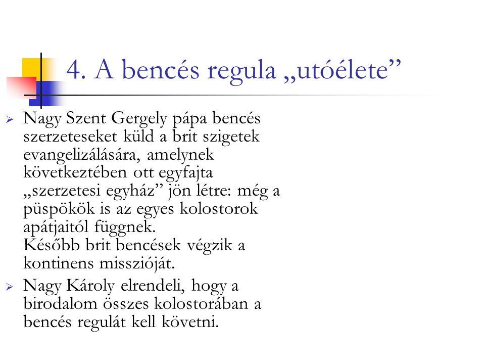 """4. A bencés regula """"utóélete""""  Nagy Szent Gergely pápa bencés szerzeteseket küld a brit szigetek evangelizálására, amelynek következtében ott egyfajt"""