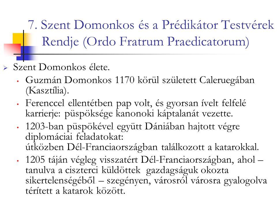 7. Szent Domonkos és a Prédikátor Testvérek Rendje (Ordo Fratrum Praedicatorum)  Szent Domonkos élete. Guzmán Domonkos 1170 körül született Caleruegá