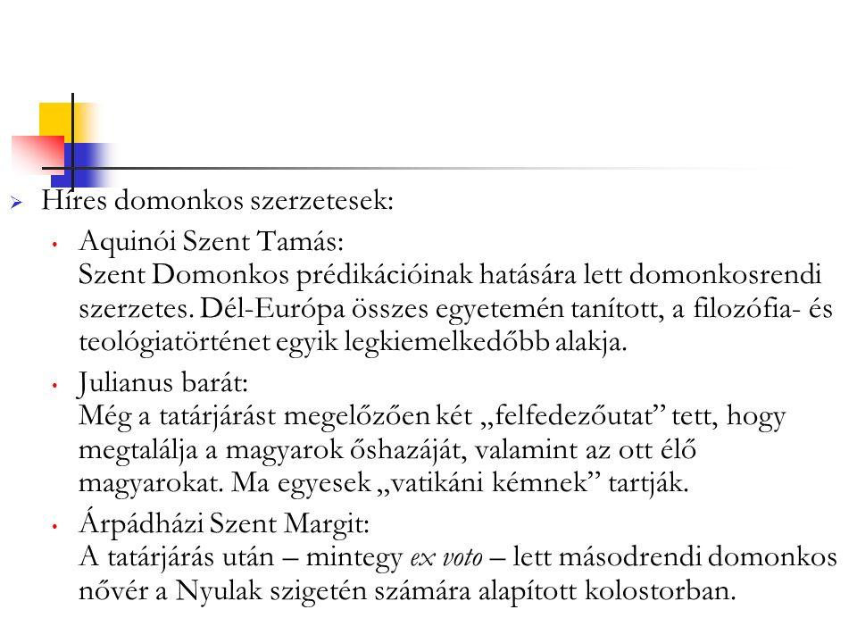  Híres domonkos szerzetesek: Aquinói Szent Tamás: Szent Domonkos prédikációinak hatására lett domonkosrendi szerzetes.