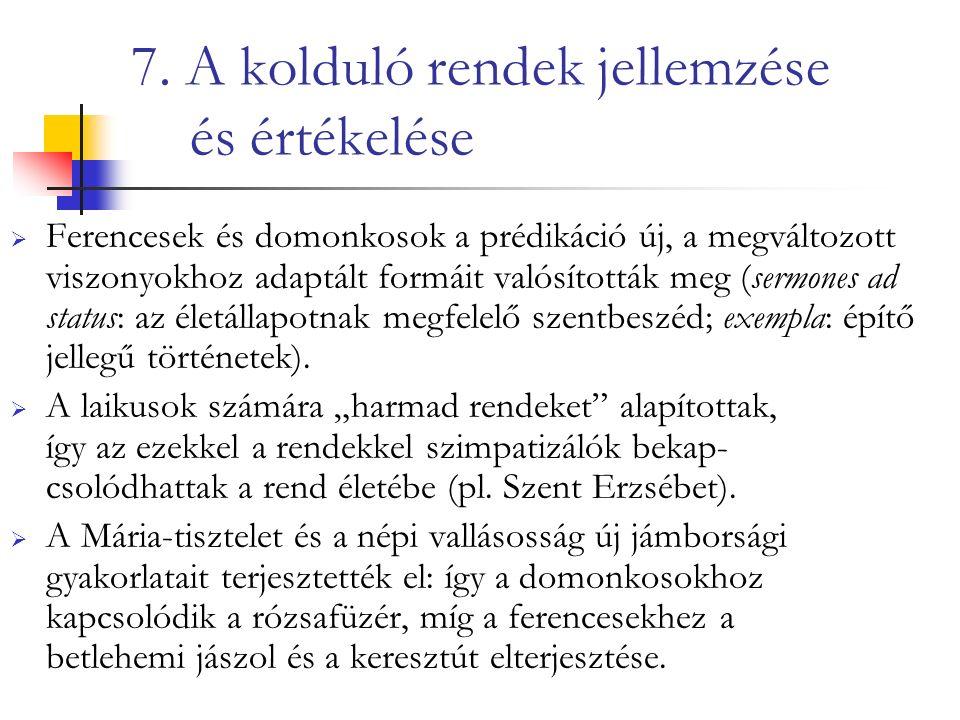 7. A kolduló rendek jellemzése és értékelése  Ferencesek és domonkosok a prédikáció új, a megváltozott viszonyokhoz adaptált formáit valósították meg