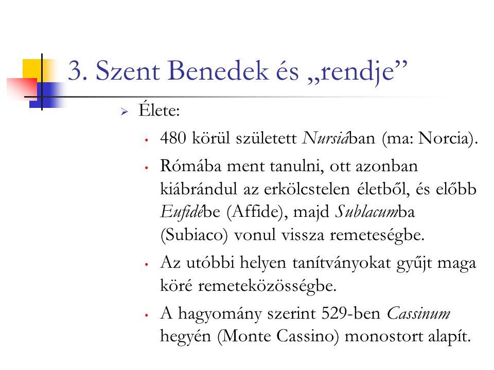 """3. Szent Benedek és """"rendje  Élete: 480 körül született Nursiában (ma: Norcia)."""